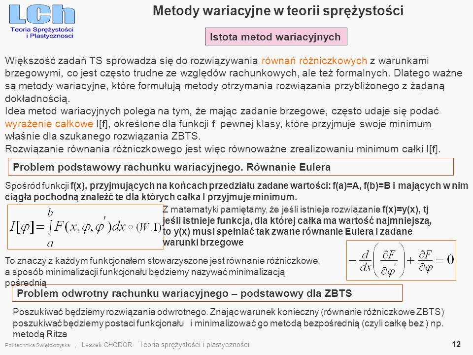 Metody wariacyjne w teorii sprężystości Politechnika Świętokrzyska, Leszek CHODOR Teoria sprężystości i plastyczności 12 Większość zadań TS sprowadza