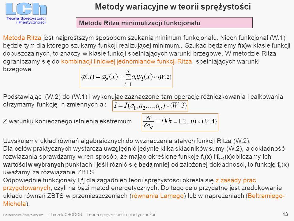 Metody wariacyjne w teorii sprężystości Politechnika Świętokrzyska, Leszek CHODOR Teoria sprężystości i plastyczności 13 Metoda Ritza jest najprostszy