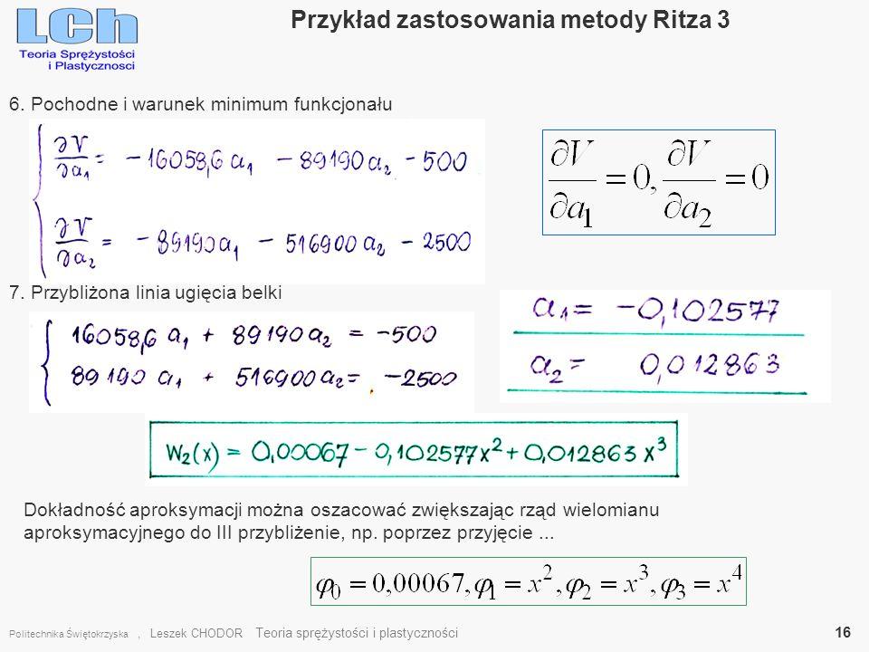 Przykład zastosowania metody Ritza 3 Politechnika Świętokrzyska, Leszek CHODOR Teoria sprężystości i plastyczności 16 6. Pochodne i warunek minimum fu