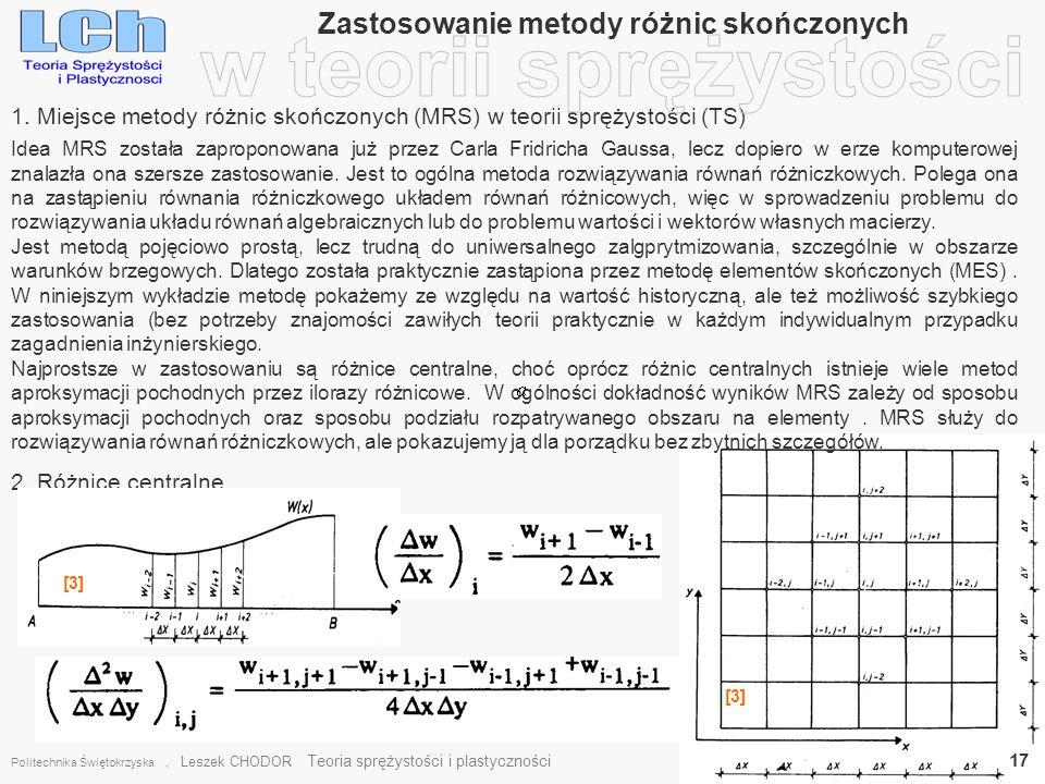 Zastosowanie metody różnic skończonych Politechnika Świętokrzyska, Leszek CHODOR Teoria sprężystości i plastyczności 17 1. Miejsce metody różnic skońc