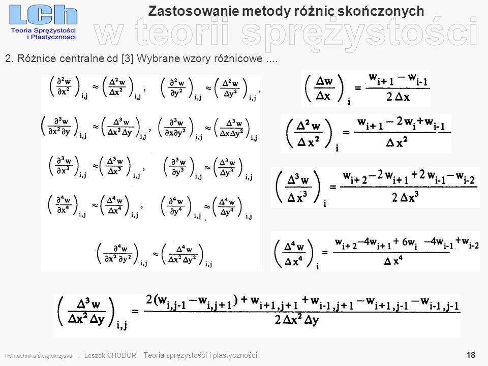 Zastosowanie metody różnic skończonych Politechnika Świętokrzyska, Leszek CHODOR Teoria sprężystości i plastyczności 18 2. Różnice centralne cd [3] Wy