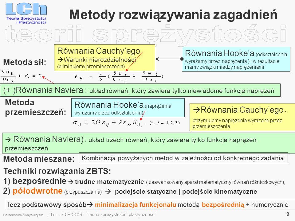 Metody rozwiązywania zagadnień Politechnika Świętokrzyska, Leszek CHODOR Teoria sprężystości i plastyczności 2 Metoda sił: Równania Cauchyego Warunki