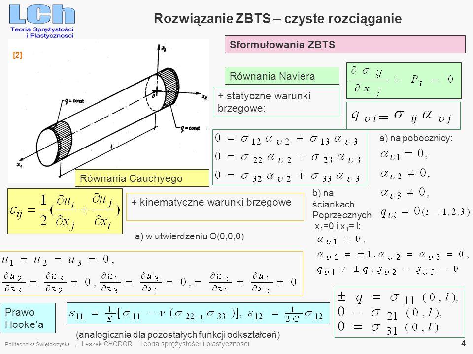 Rozwiązanie ZBTS – czyste rozciąganie Politechnika Świętokrzyska, Leszek CHODOR Teoria sprężystości i plastyczności 4 [2] Sformułowanie ZBTS Równania
