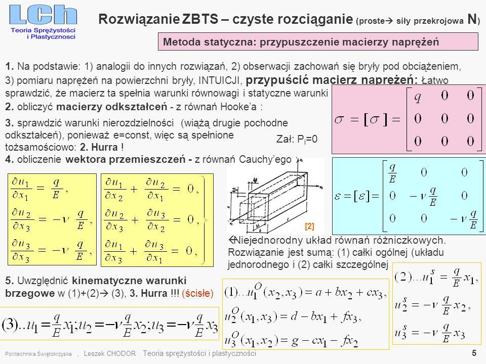 Rozwiązanie ZBTS – czyste rozciąganie (proste siły przekrojowa N ) Politechnika Świętokrzyska, Leszek CHODOR Teoria sprężystości i plastyczności 5 Met