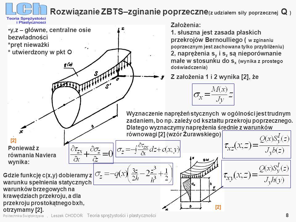Rozwiązanie ZBTS–zginanie poprzeczne (z udziałem siły poprzecznej Q ) Politechnika Świętokrzyska, Leszek CHODOR Teoria sprężystości i plastyczności 8