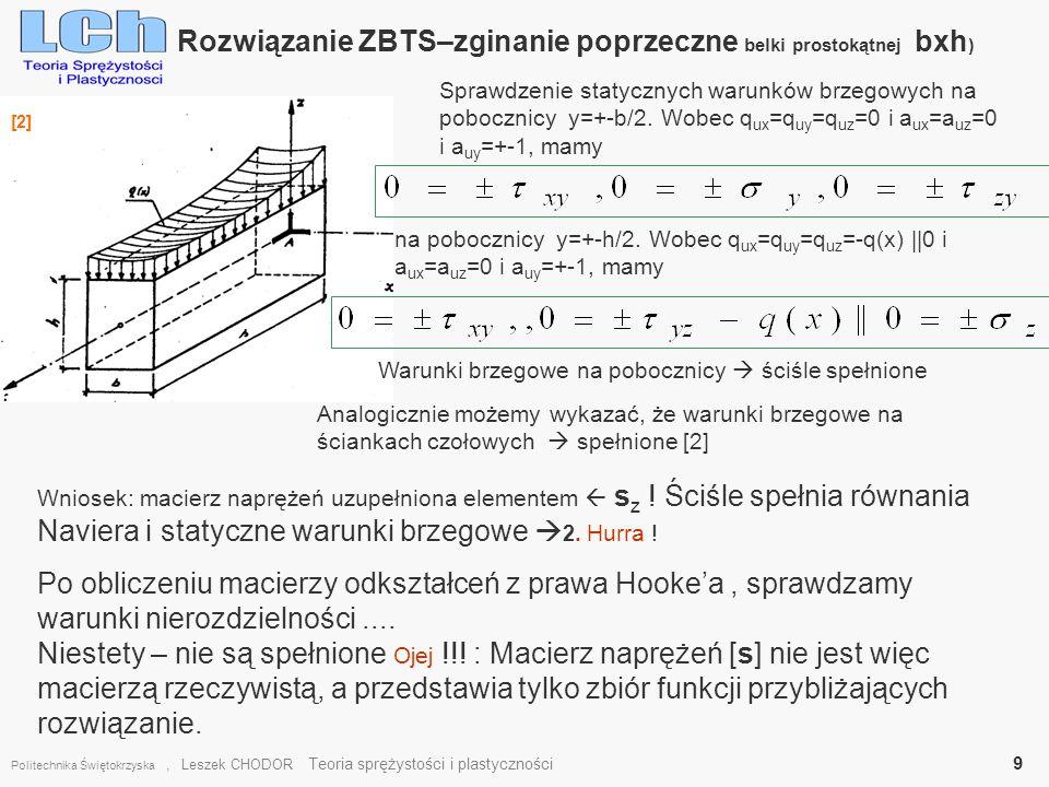 Rozwiązanie ZBTS–zginanie poprzeczne belki prostokątnej bxh ) Politechnika Świętokrzyska, Leszek CHODOR Teoria sprężystości i plastyczności 9 [2] Spra