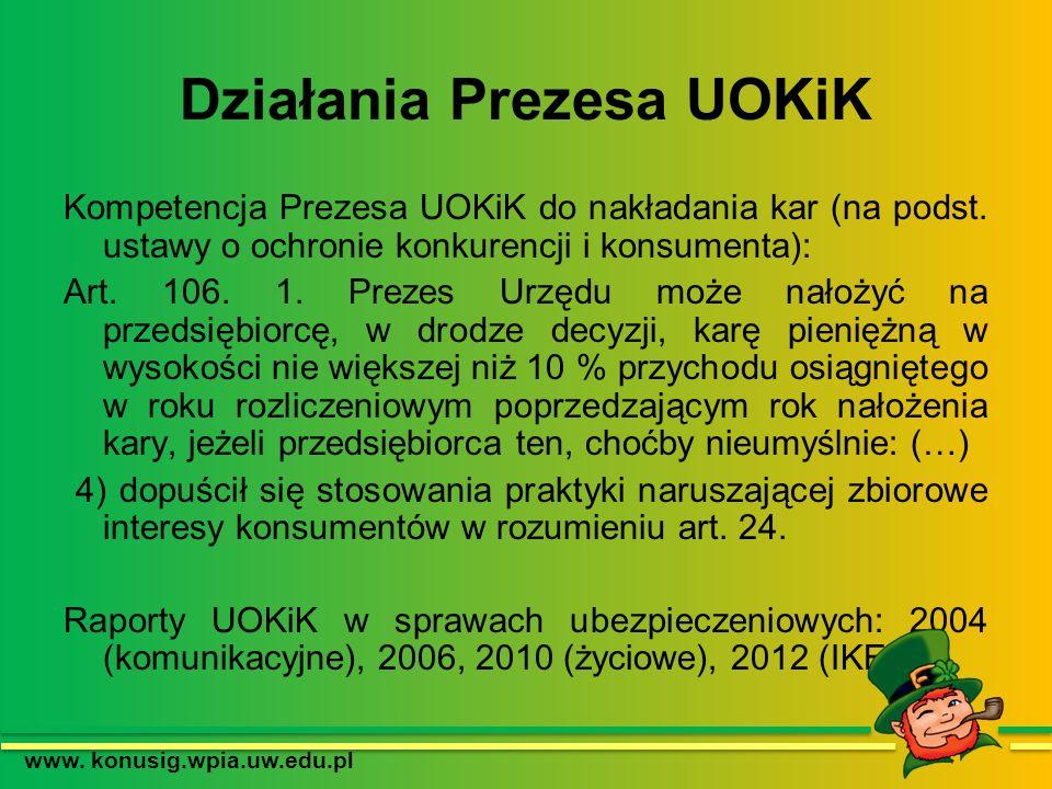 Działania Prezesa UOKiK Kompetencja Prezesa UOKiK do nakładania kar (na podst. ustawy o ochronie konkurencji i konsumenta): Art. 106. 1. Prezes Urzędu