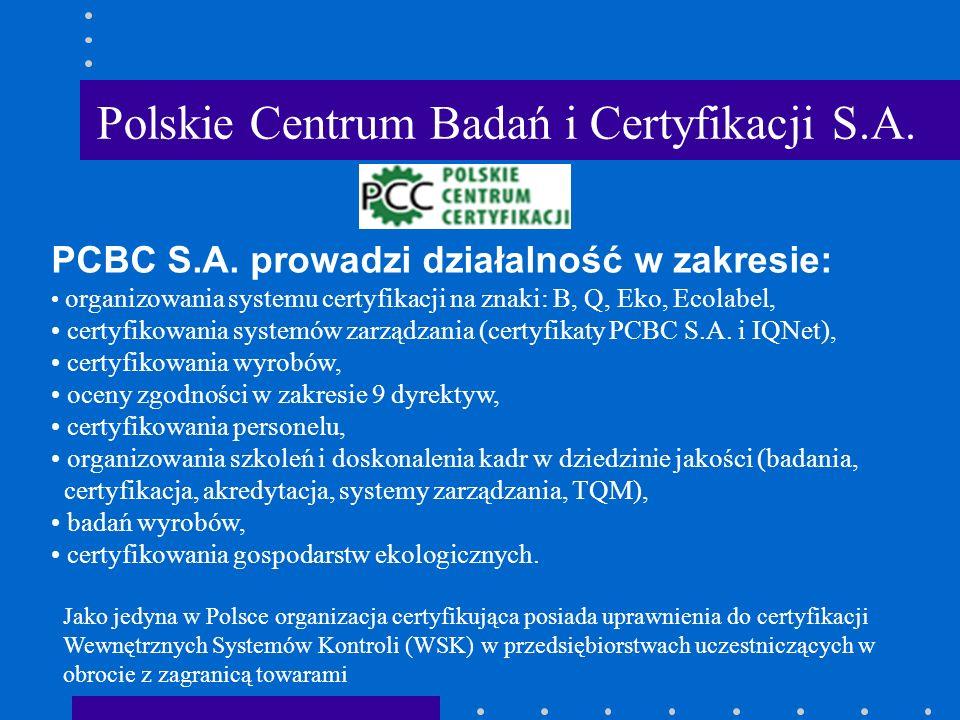 PCBC S.A. prowadzi działalność w zakresie: organizowania systemu certyfikacji na znaki: B, Q, Eko, Ecolabel, certyfikowania systemów zarządzania (cert
