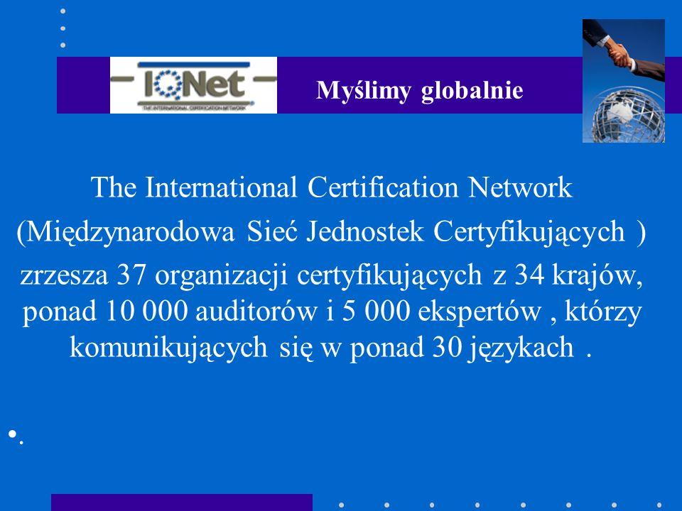 The International Certification Network (Międzynarodowa Sieć Jednostek Certyfikujących ) zrzesza 37 organizacji certyfikujących z 34 krajów, ponad 10