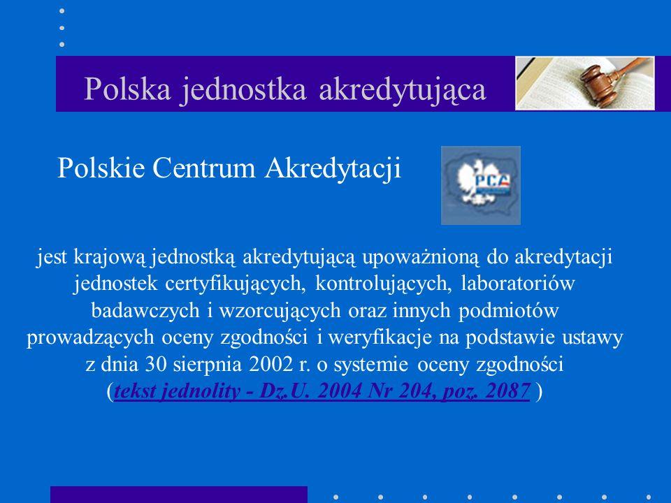 Polska jednostka akredytująca Polskie Centrum Akredytacji jest krajową jednostką akredytującą upoważnioną do akredytacji jednostek certyfikujących, ko