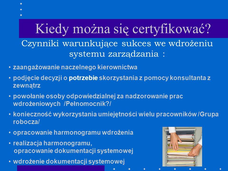 Kiedy można się certyfikować? Czynniki warunkujące sukces we wdrożeniu systemu zarządzania : zaangażowanie naczelnego kierownictwa podjęcie decyzji o
