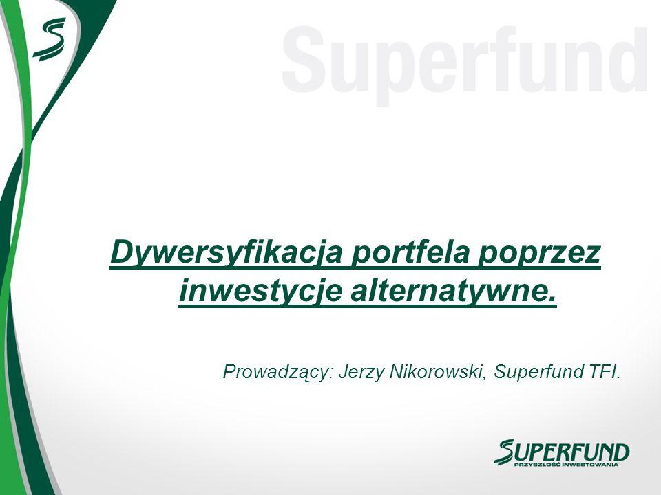 Dywersyfikacja portfela poprzez inwestycje alternatywne. Prowadzący: Jerzy Nikorowski, Superfund TFI.