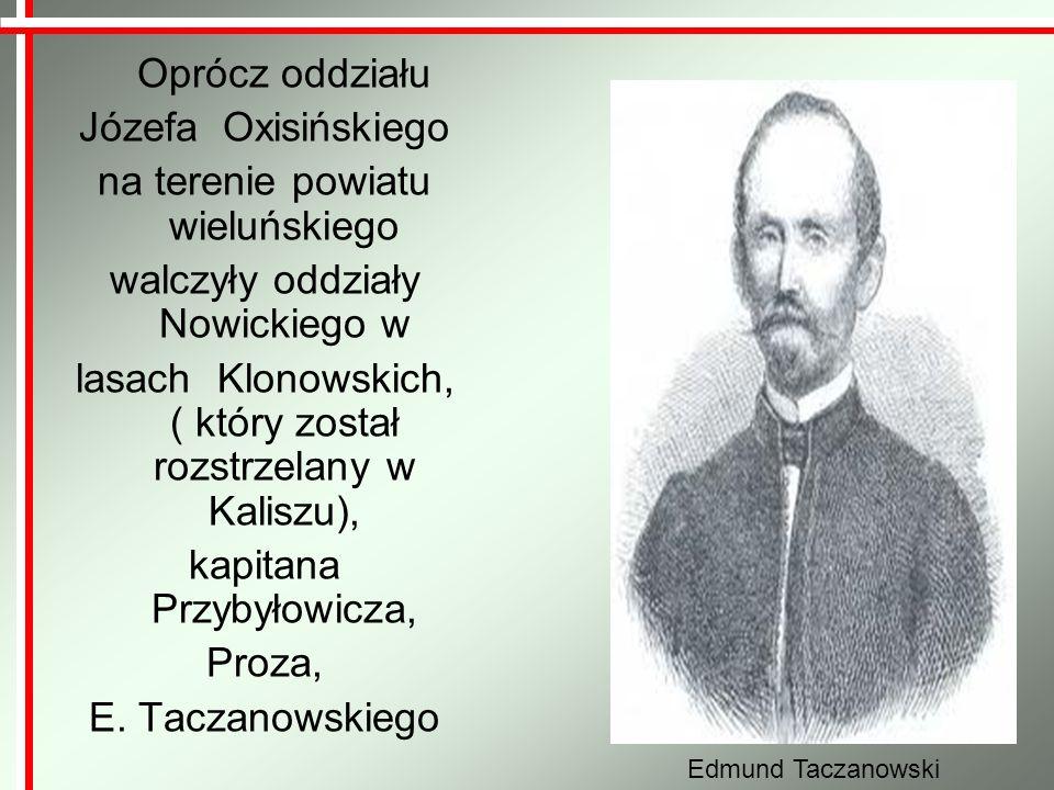 Oprócz oddziału Józefa Oxisińskiego na terenie powiatu wieluńskiego walczyły oddziały Nowickiego w lasach Klonowskich, ( który został rozstrzelany w K