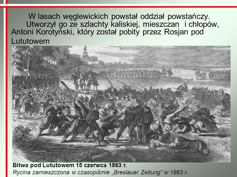 W lasach węglewickich powstał oddział powstańczy. Utworzył go ze szlachty kaliskiej, mieszczan i chłopów, Antoni Korotyński, który został pobity przez