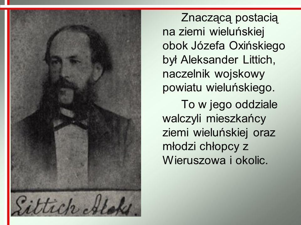 Znaczącą postacią na ziemi wieluńskiej obok Józefa Oxińskiego był Aleksander Littich, naczelnik wojskowy powiatu wieluńskiego. To w jego oddziale walc