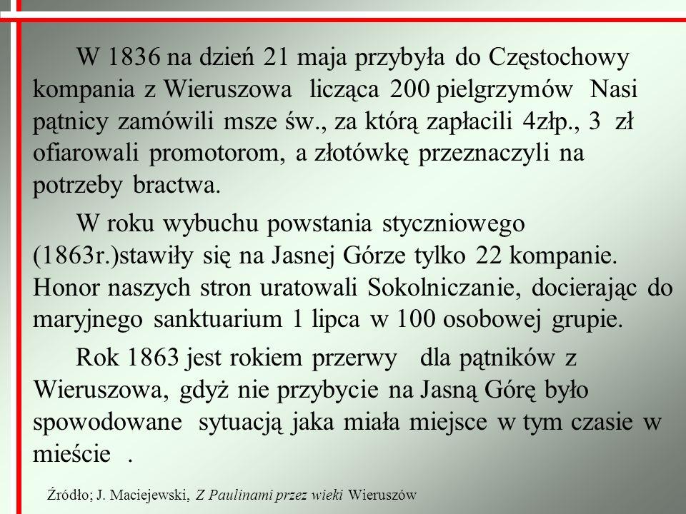 W 1836 na dzień 21 maja przybyła do Częstochowy kompania z Wieruszowa licząca 200 pielgrzymów Nasi pątnicy zamówili msze św., za którą zapłacili 4złp.