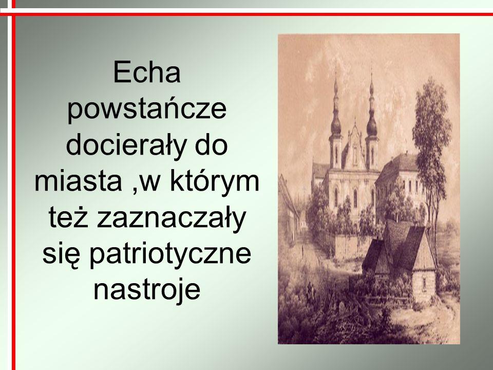Echa powstańcze docierały do miasta,w którym też zaznaczały się patriotyczne nastroje