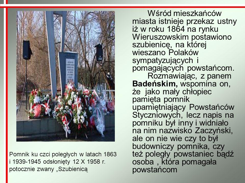 Wśród mieszkańców miasta istnieje przekaz ustny iż w roku 1864 na rynku Wieruszowskim postawiono szubienicę, na której wieszano Polaków sympatyzującyc