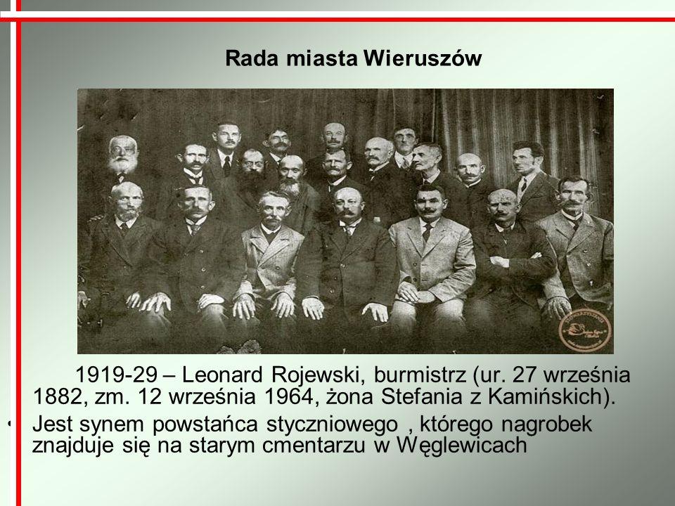 1919-29 – Leonard Rojewski, burmistrz (ur. 27 września 1882, zm. 12 września 1964, żona Stefania z Kamińskich). Jest synem powstańca styczniowego, któ