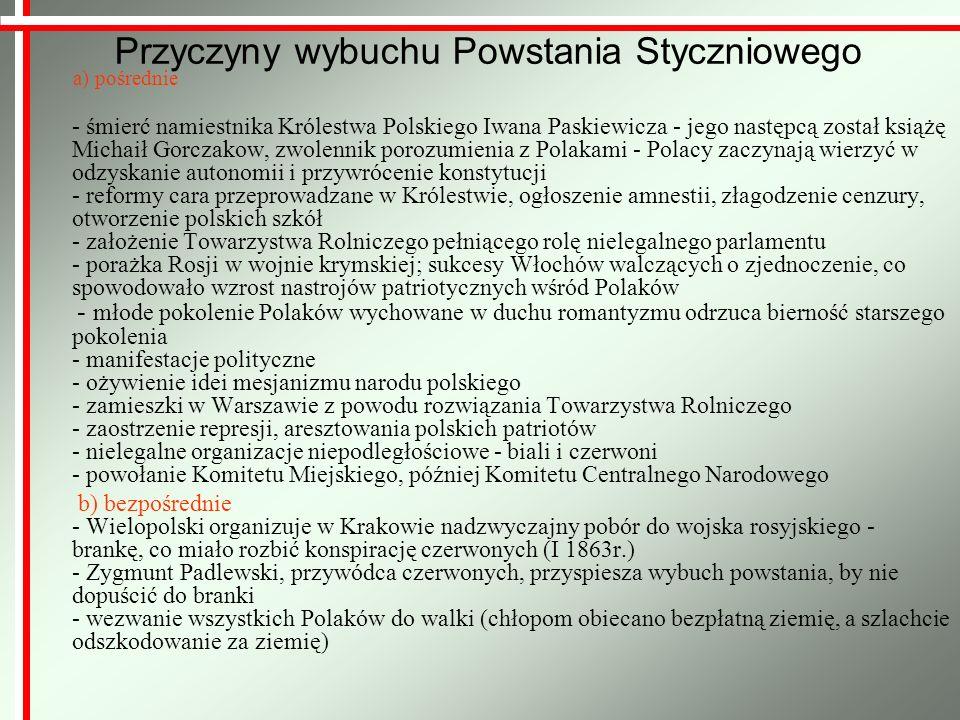 Przyczyny wybuchu Powstania Styczniowego a) pośrednie - śmierć namiestnika Królestwa Polskiego Iwana Paskiewicza - jego następcą został książę Michaił