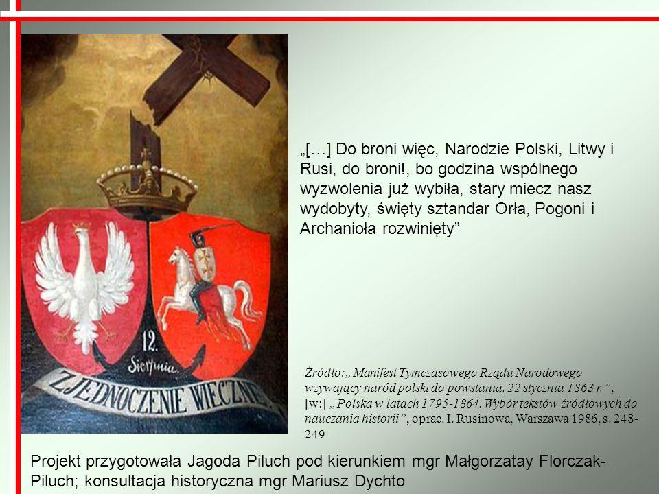 […] Do broni więc, Narodzie Polski, Litwy i Rusi, do broni!, bo godzina wspólnego wyzwolenia już wybiła, stary miecz nasz wydobyty, święty sztandar Or