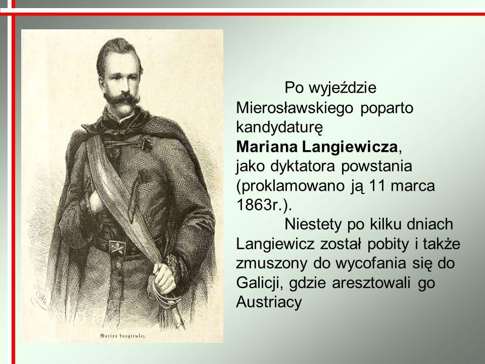 Po wyjeździe Mierosławskiego poparto kandydaturę Mariana Langiewicza, jako dyktatora powstania (proklamowano ją 11 marca 1863r.). Niestety po kilku dn