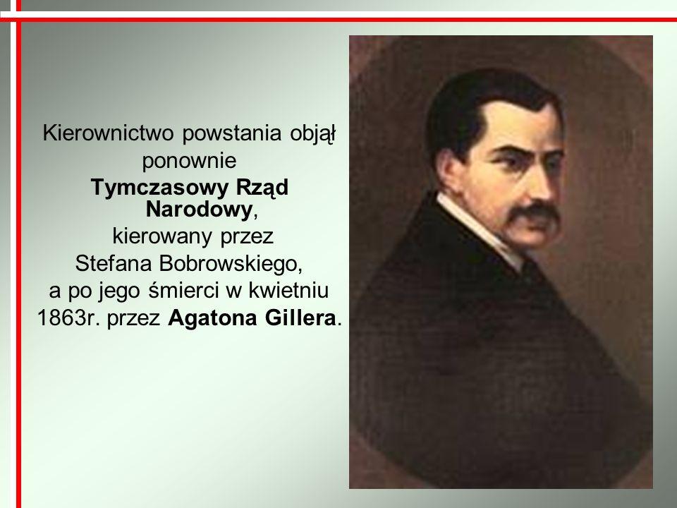 Kierownictwo powstania objął ponownie Tymczasowy Rząd Narodowy, kierowany przez Stefana Bobrowskiego, a po jego śmierci w kwietniu 1863r. przez Agaton
