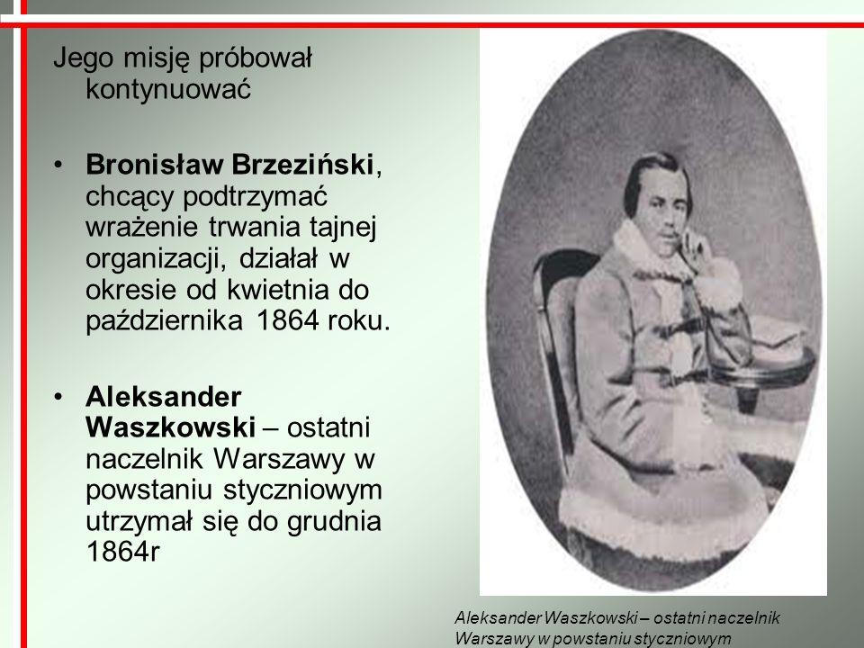 Jego misję próbował kontynuować Bronisław Brzeziński, chcący podtrzymać wrażenie trwania tajnej organizacji, działał w okresie od kwietnia do paździer