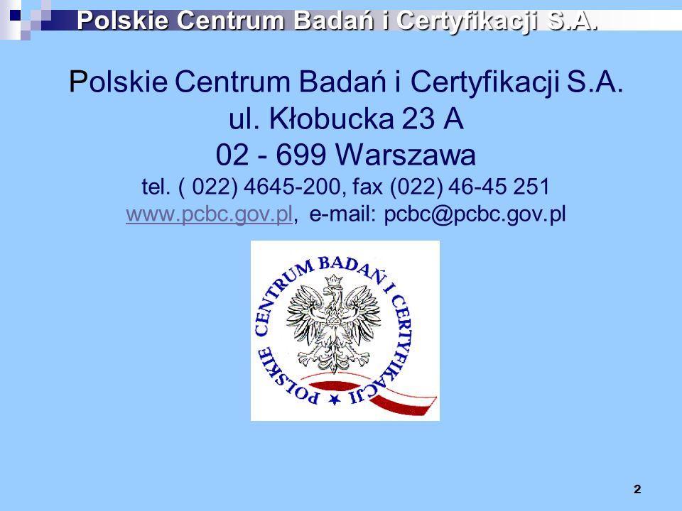 Polskie Centrum Badań i Certyfikacji S.A. ul. Kłobucka 23 A 02 - 699 Warszawa tel. ( 022) 4645-200, fax (022) 46-45 251 www.pcbc.gov.pl, e-mail: pcbc@