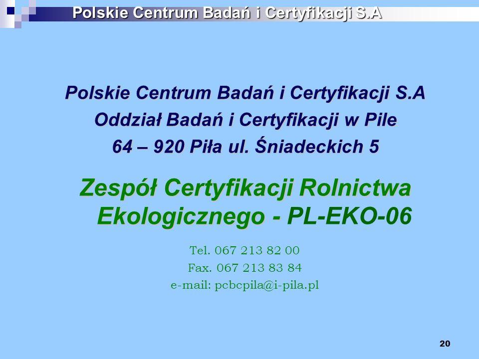 20 Polskie Centrum Badań i Certyfikacji S.A Oddział Badań i Certyfikacji w Pile 64 – 920 Piła ul. Śniadeckich 5 Zespół Certyfikacji Rolnictwa Ekologic