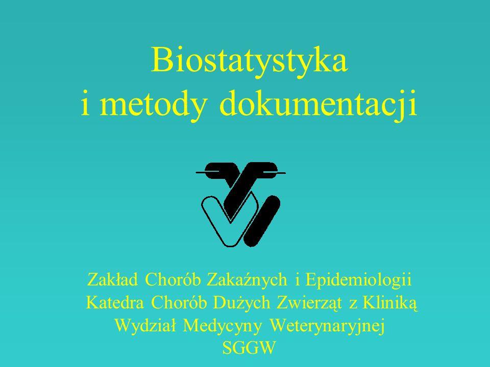 Biostatystyka i metody dokumentacji Zakład Chorób Zakaźnych i Epidemiologii Katedra Chorób Dużych Zwierząt z Kliniką Wydział Medycyny Weterynaryjnej S