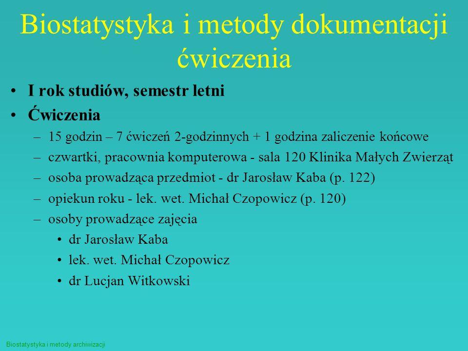 Biostatystyka i metody archiwizacji Biostatystyka i metody dokumentacji ćwiczenia I rok studiów, semestr letni Ćwiczenia –15 godzin – 7 ćwiczeń 2-godz