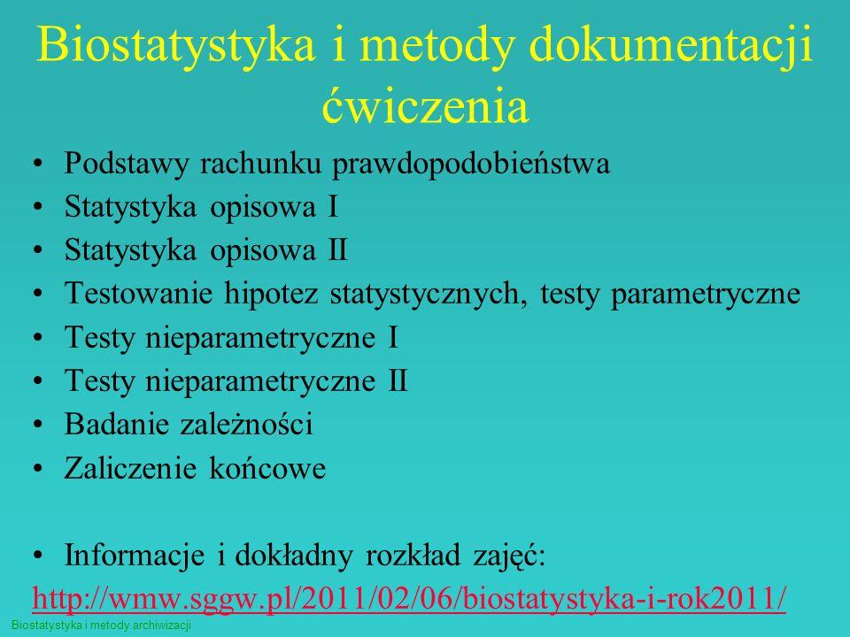 Biostatystyka i metody archiwizacji Biostatystyka i metody dokumentacji ćwiczenia Podstawy rachunku prawdopodobieństwa Statystyka opisowa I Statystyka