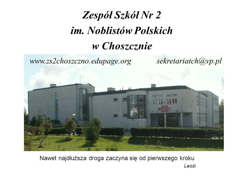 Zespół Szkół Nr 2 im. Noblistów Polskich w Choszcznie Nawet najdłuższa droga zaczyna się od pierwszego kroku Laozi www.zs2choszczno.edupage.org sekret