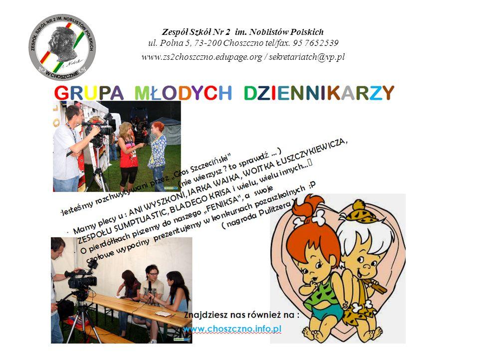Zespół Szkół Nr 2 im. Noblistów Polskich ul. Polna 5, 73-200 Choszczno tel/fax. 95 7652539 www.zs2choszczno.edupage.org / sekretariatch@vp.pl