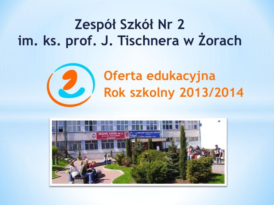Oferta edukacyjna Rok szkolny 2013/2014 Zespół Szkół Nr 2 im. ks. prof. J. Tischnera w Żorach