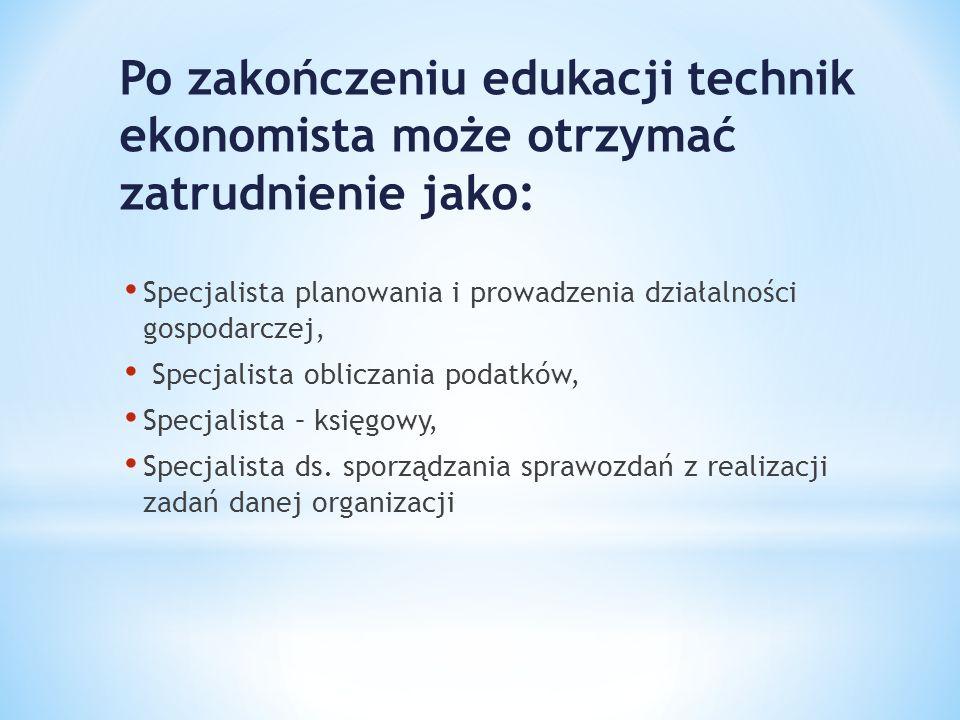 Po zakończeniu edukacji technik ekonomista może otrzymać zatrudnienie jako: Specjalista planowania i prowadzenia działalności gospodarczej, Specjalist