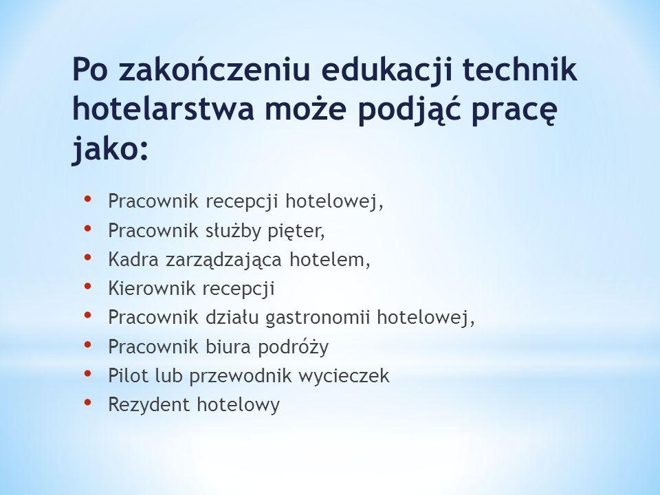 Po zakończeniu edukacji technik hotelarstwa może podjąć pracę jako: Pracownik recepcji hotelowej, Pracownik służby pięter, Kadra zarządzająca hotelem,