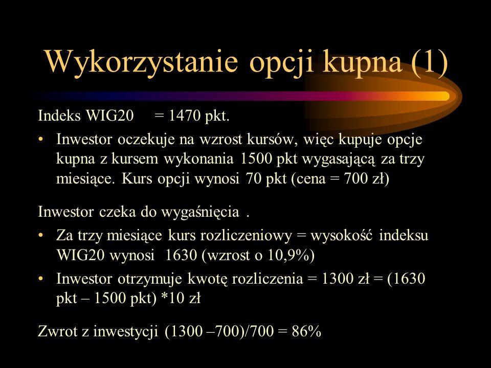 Wykorzystanie opcji kupna (1) Indeks WIG20 = 1470 pkt. Inwestor oczekuje na wzrost kursów, więc kupuje opcje kupna z kursem wykonania 1500 pkt wygasaj