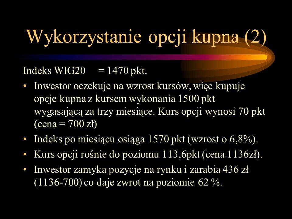 Wykorzystanie opcji kupna (2) Indeks WIG20 = 1470 pkt. Inwestor oczekuje na wzrost kursów, więc kupuje opcje kupna z kursem wykonania 1500 pkt wygasaj