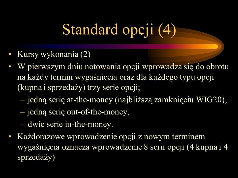 Standard opcji (4) Kursy wykonania (2) W pierwszym dniu notowania opcji wprowadza się do obrotu na każdy termin wygaśnięcia oraz dla każdego typu opcj