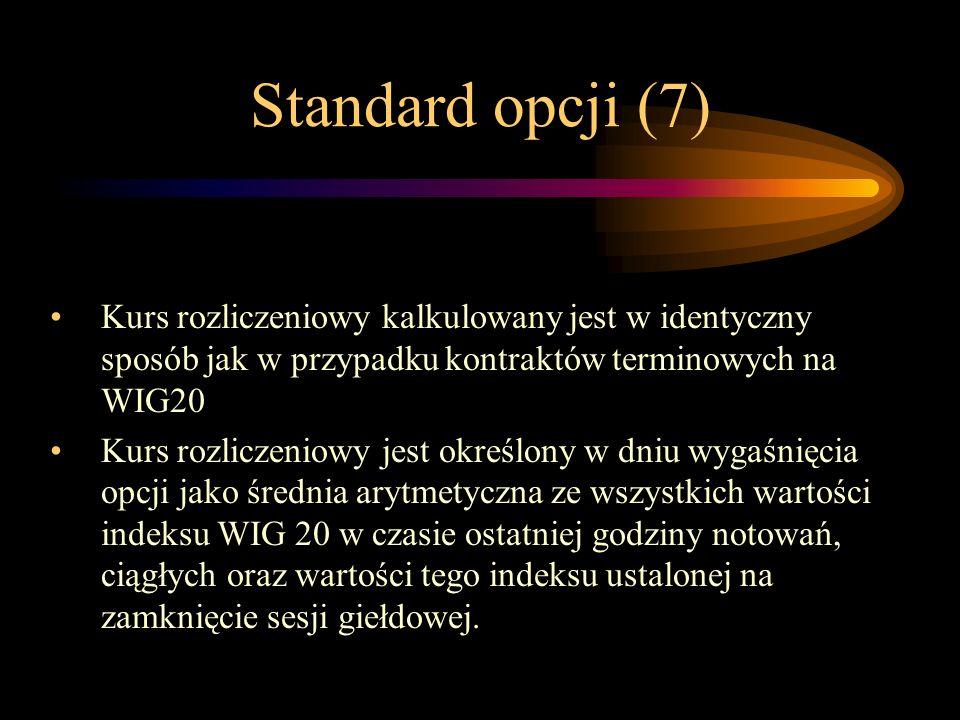Standard opcji (7) Kurs rozliczeniowy kalkulowany jest w identyczny sposób jak w przypadku kontraktów terminowych na WIG20 Kurs rozliczeniowy jest okr