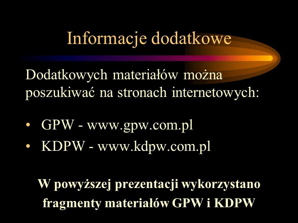 Informacje dodatkowe Dodatkowych materiałów można poszukiwać na stronach internetowych: GPW - www.gpw.com.pl KDPW - www.kdpw.com.pl W powyższej prezen