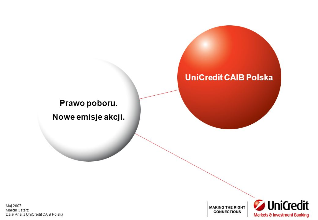 Maj 2007 – 22 Dział Analiz UniCredit CAIB Polska Disclaimer Analysts Certification The analysts certify that their views regarding the companies and the securities in this report are truly expressed and that they have not received nor will receive direct or indirect compensation in exchange for publishing specific views or recommendations in this report.