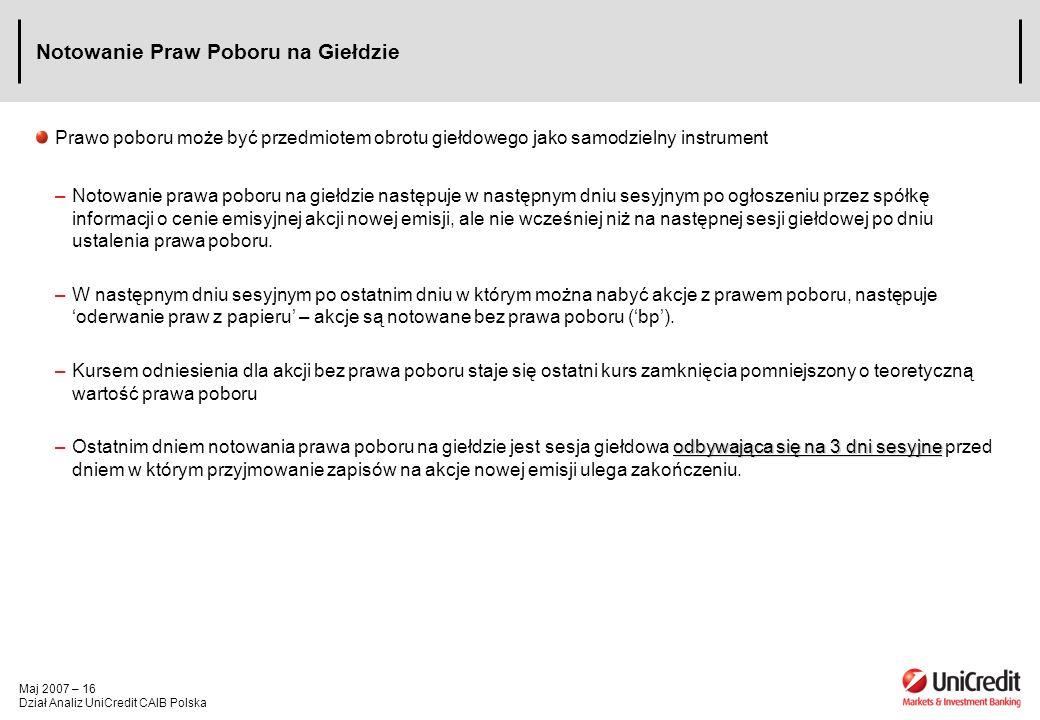 Maj 2007 – 16 Dział Analiz UniCredit CAIB Polska Notowanie Praw Poboru na Giełdzie Prawo poboru może być przedmiotem obrotu giełdowego jako samodzieln