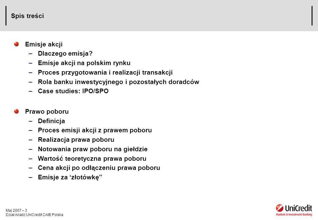 Maj 2007 – 3 Dział Analiz UniCredit CAIB Polska Spis treści Emisje akcji –Dlaczego emisja? –Emisje akcji na polskim rynku –Proces przygotowania i real