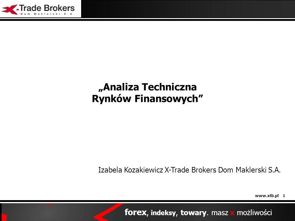 www.xtb.pl 1 forex, indeksy, towary. masz x możliwości Analiza Techniczna Rynków Finansowych Izabela Kozakiewicz X-Trade Brokers Dom Maklerski S.A.