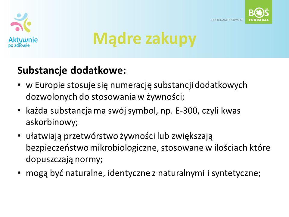 Mądre zakupy Substancje dodatkowe: w Europie stosuje się numerację substancji dodatkowych dozwolonych do stosowania w żywności; każda substancja ma sw