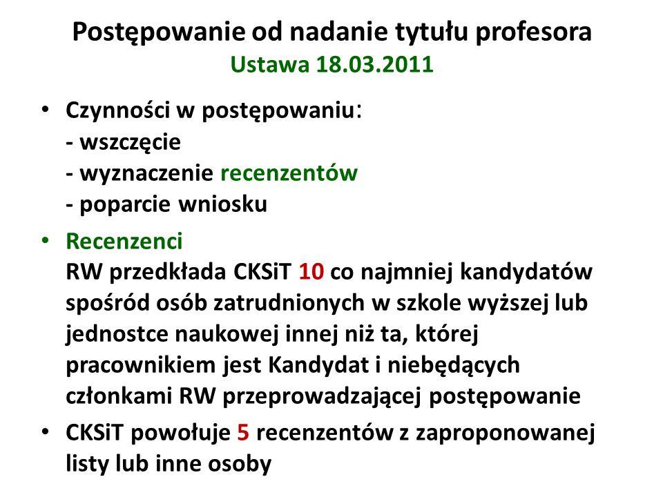 Postępowanie od nadanie tytułu profesora Ustawa 18.03.2011 Czynności w postępowaniu : - wszczęcie - wyznaczenie recenzentów - poparcie wniosku Recenze