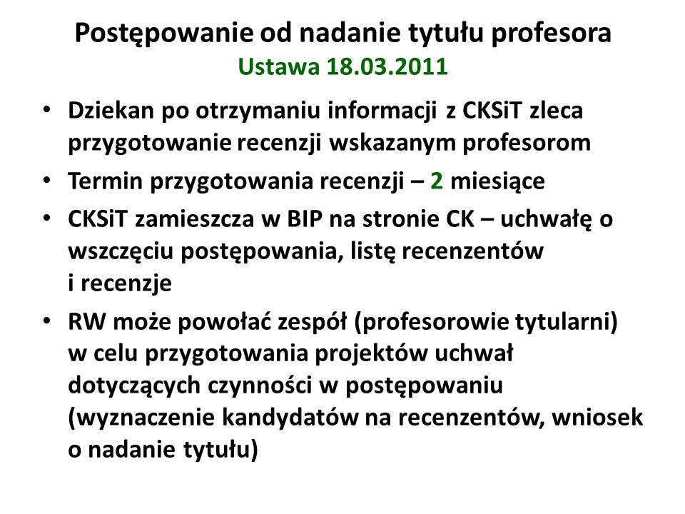 Postępowanie od nadanie tytułu profesora Ustawa 18.03.2011 Dziekan po otrzymaniu informacji z CKSiT zleca przygotowanie recenzji wskazanym profesorom